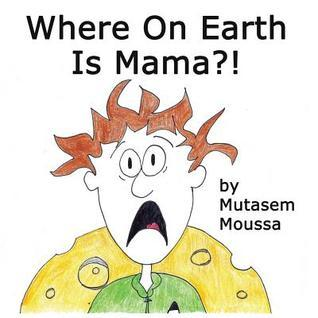 Where on Earth Is Mama  by  Mutasem Moussa