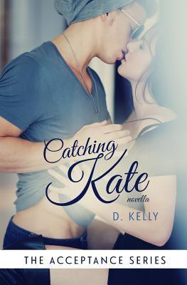 Catching Kate  by  D.  Kelly