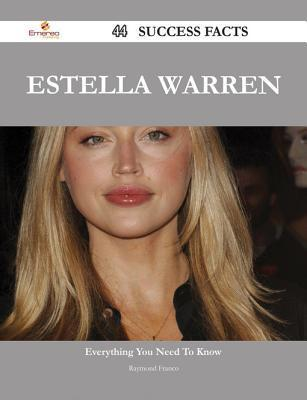 Estella Warren 44 Success Facts - Everything You Need to Know about Estella Warren  by  Raymond Franco