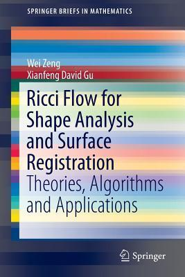 Ricci Flow for Shape Analysis and Surface Registration: Theories, Algorithms and Applications  by  Wei Zeng