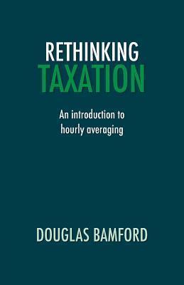 Rethinking Taxation - An Introduction to Hourly Averaging Douglas Bamford