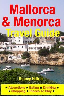Mallorca & Menorca Travel Guide: Attractions, Eating, Drinking, Shopping & Places to Stay  by  Stacey Hilton