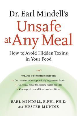 Dr. Earl Mindells Unsafe at Any Meal: How to Avoid Hidden Toxins in Your Food Earl Mindell