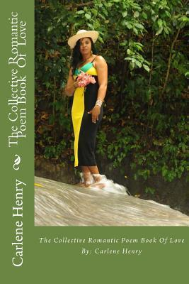 The Collective Romantic Poem Book of Love Carlene Henry