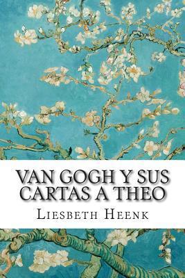Van Gogh y Sus Cartas a Theo: Mas Alla de La Leyenda Liesbeth Heenk