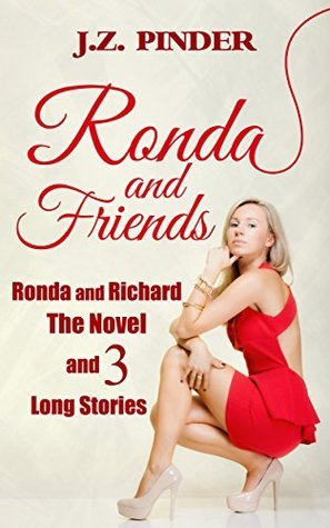 Ronda and Friends: Ronda and Richard-The Novel and 3 Long Stories J.Z. Pinder