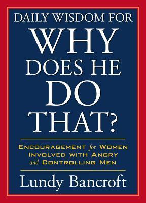 Daily Wisdom for Why Does He Do That?  by  Lundy Bancroft