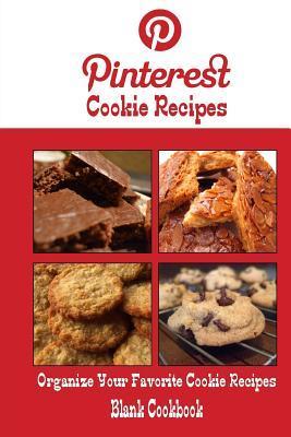 Pinterest Cookie Recipes Blank Cookbook (Blank Recipe Book): Recipe Keeper for Your Pinterest Cookie Recipes  by  Debbie Miller