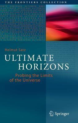 Ultimate Horizons: Probing the Limits of the Universe Helmut Satz