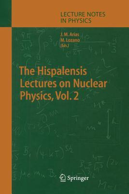 The Hispalensis Lectures on Nuclear Physics  by  Jose M. Arias
