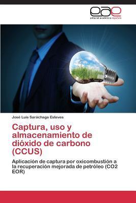 Captura, USO y Almacenamiento de Dioxido de Carbono Sarachaga Esteves Jose Luis