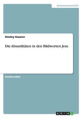 Die Absurditaten in Den Bildworten Jesu Dimitry Husarov