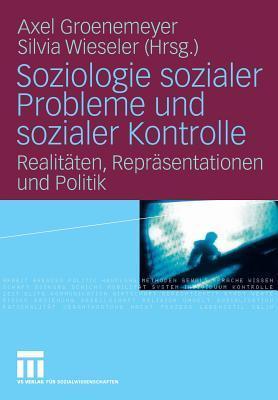 Soziologie Sozialer Probleme Und Sozialer Kontrolle: Realitaten, Reprasentationen Und Politik  by  Axel Groenemeyer