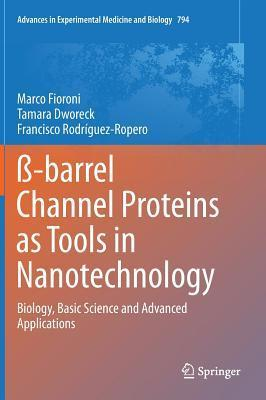 SS-Barrel Channel Proteins as Tools in Nanotechnology: Biology, Basic Science and Advanced Applications  by  Marco Fioroni
