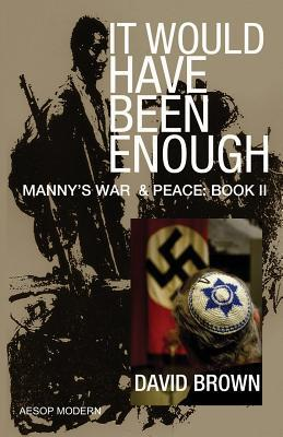 It Would Have Been Enough: Mannys War & Peace: Book 2 David Brown