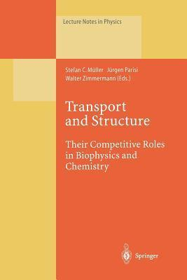 Transport and Structure: Their Competitive Roles in Biophysics and Chemistry  by  S. C. Muller