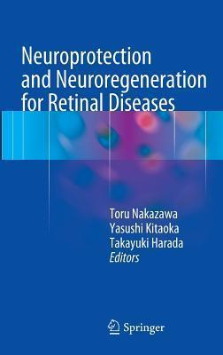 Neuroprotection and Neuroregeneration for Retinal Diseases Toru Nakazawa