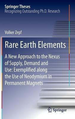 Rare Earth Elements: A New Approach to the Nexus of Supply, Demand and Use: Exemplified Along the Use of Neodymium in Permanent Magnets Volker Zepf