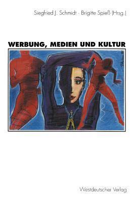 Werbung, Medien Und Kultur  by  Siegfried J. Schmidt