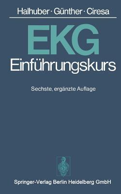 EKG-Einfuhrungskurs: Eine Praktische Propadeutik Der Klinischen Elektrokardiographie  by  M.J. Halhuber