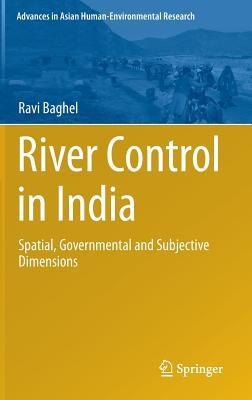 River Control in India: Spatial, Governmental and Subjective Dimensions Ravi Baghel