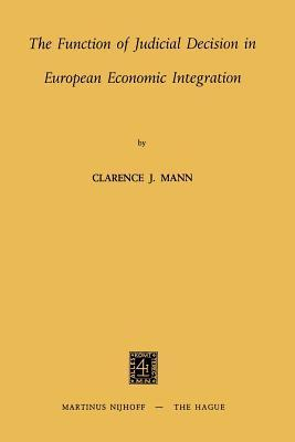 The Function of Judicial Decision in European Economic Integration Clarence J. Mann