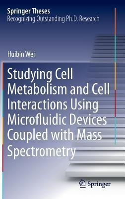 Studying Cell Metabolism and Cell Interactions Using Microfluidic Devices Coupled with Mass Spectrometry Huibin Wei