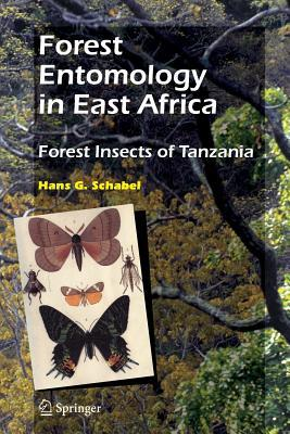 Forest Entomology In East Africa: Forest Insects Of Tanzania  by  Hans G. Schabel