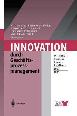 Innovation Durch Geschaftsprozessmanagement: Jahrbuch Business Process Excellence 2004/2005  by  August-Wilhelm Scheer