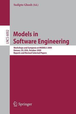 Models in Software Engineering: Workshops and Symposia at 12th International ConferenceModels 2009, Denver, Co, USA, October 4-9, 2009. Reports and Revised Selected Papers  by  Sudipto Ghosh