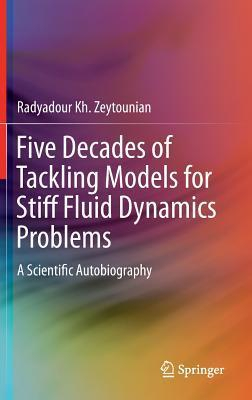 Five Decades of Tackling Models for Stiff Fluid Dynamics Problems: A Scientific Autobiography  by  Radyadour Kh Zeytounian