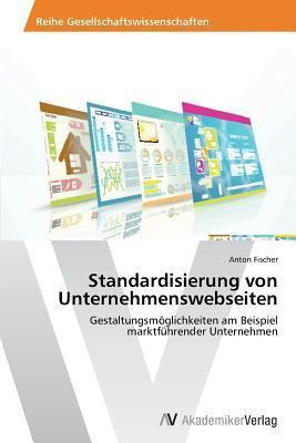 Standardisierung Von Unternehmenswebseiten  by  Fischer Anton