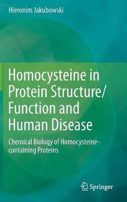 Homocysteine in Protein Structure/Function and Human Disease: Chemical Biology of Homocysteine-Containing Proteins Hieronim Jakubowski