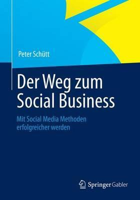Der Weg Zum Social Business: Mit Social Media Methoden Erfolgreicher Werden Peter Schütt