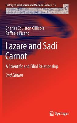Lazare and Sadi Carnot: A Scientific and Filial Relationship Charles C. Gillispie