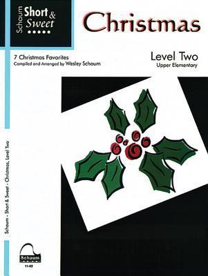 Schaum Short & Sweet Christmas, Level Two: 7 Christmas Favorites (Schaum Publications Series) Wesley Schaum