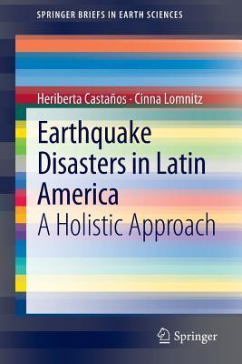 Earthquake Disasters in Latin America: A Holistic Approach Heriberta Casta Os