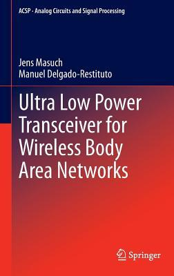Ultra Low Power Transceiver for Wireless Body Area Networks  by  Jens Masuch