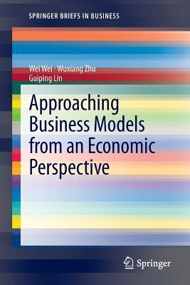Approaching Business Models from an Economic Perspective Wei-Wei