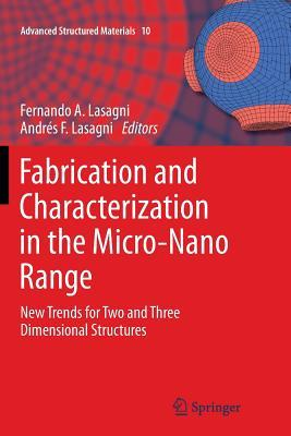 Fabrication and Characterization in the Micro-Nano Range: New Trends for Two and Three Dimensional Structures Fernando A. Lasagni