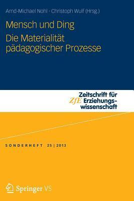 Mensch und Ding: Die Materialität pädagogischer Prozesse Arnd-Michael Nohl