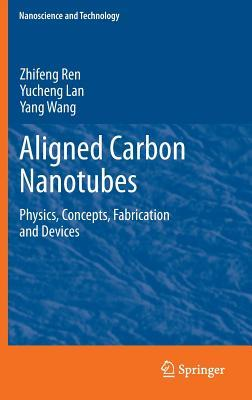 Aligned Carbon Nanotubes: Physics, Concepts, Fabrication and Devices Zhifeng Ren