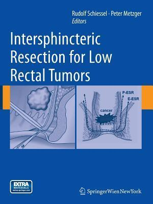 Intersphincteric Resection for Low Rectal Tumors  by  Rudolf Schiessel