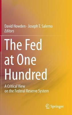 The Fed at One Hundred: A Critical View on the Federal Reserve System  by  David Howden