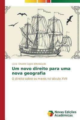 Um Novo Direito Para Uma Nova Geografia  by  Chueire Lopes Witoslawski Lucia