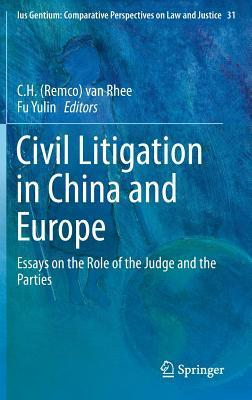 Civil Litigation in China and Europe: Essays on the Role of the Judge and the Parties  by  C H Rhee