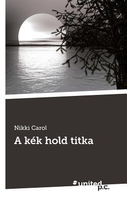 A Kek Hold Titka  by  Nikki Carol