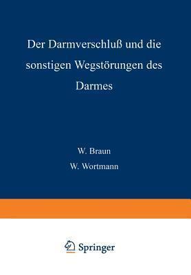 Der Darmverschluss Und Die Sonstigen Wegstorungen Des Darmes  by  W. Braun