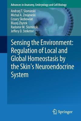 Sensing the Environment: Regulation of Local and Global Homeostasis  by  the Skins Neuroendocrine System by Andrzej T. Slominski