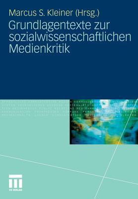 Grundlagentexte Zur Sozialwissenschaftlichen Medienkritik Marcus S. Kleiner